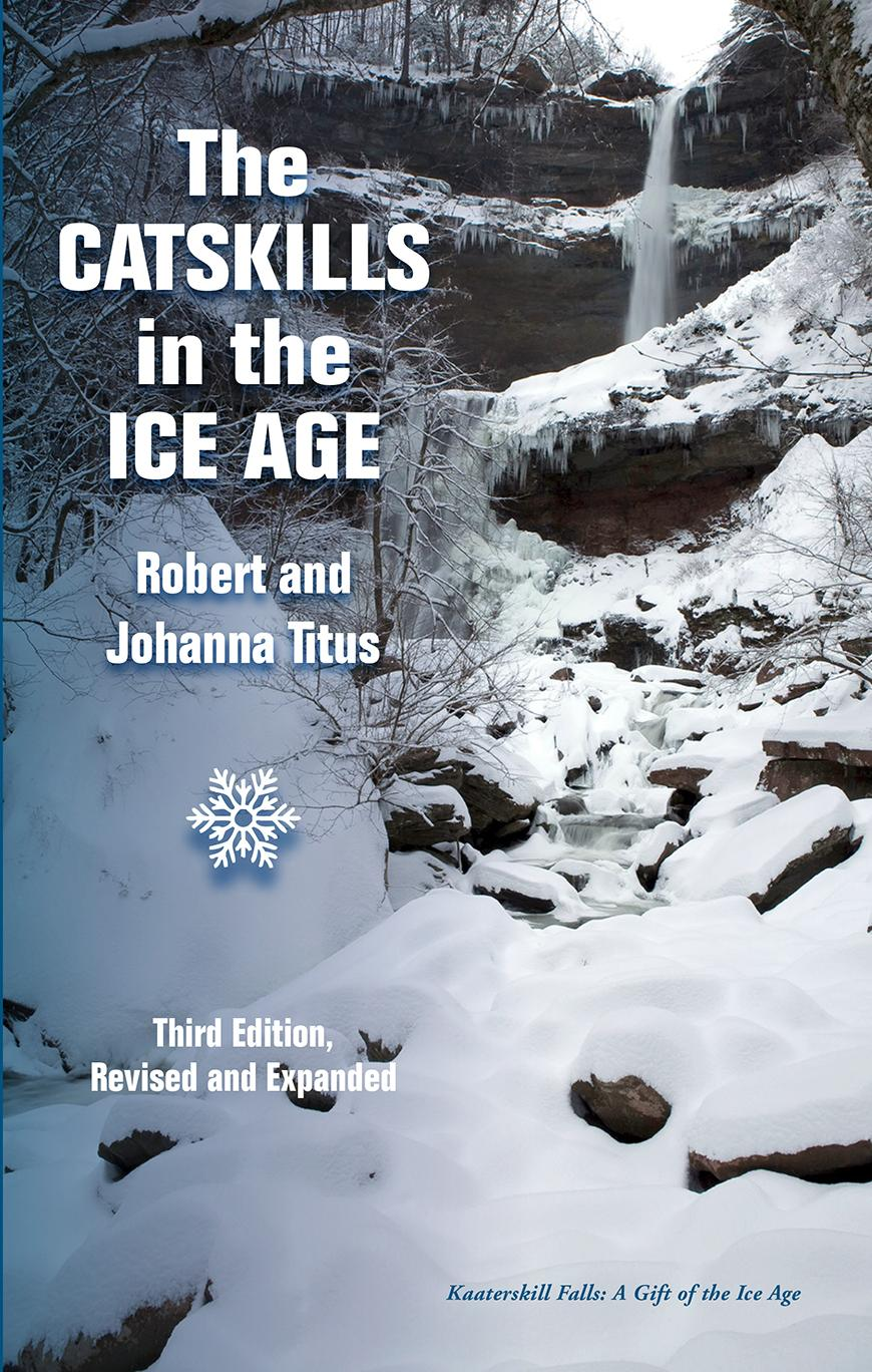 The Catskills in the Ice Age: Third Edition, Revised, Expanded